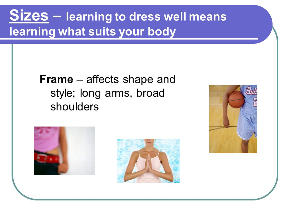 Sizes – learning to dress well means learning what suits your body