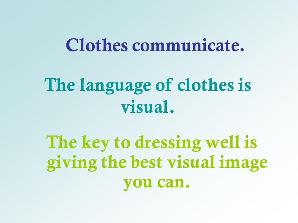 The language of clothes is visual.