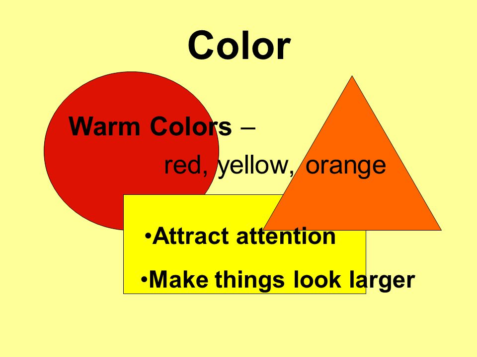 Color Warm Colors – red, yellow, orange Attract attention