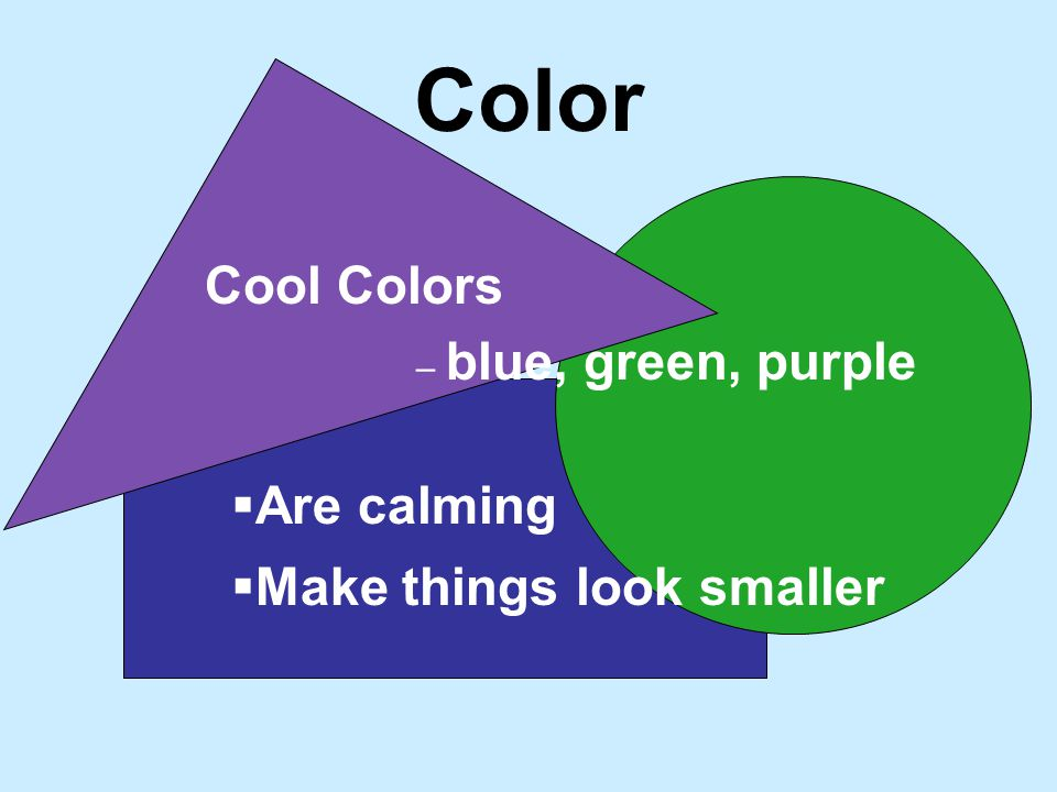 Color Cool Colors Are calming Make things look smaller