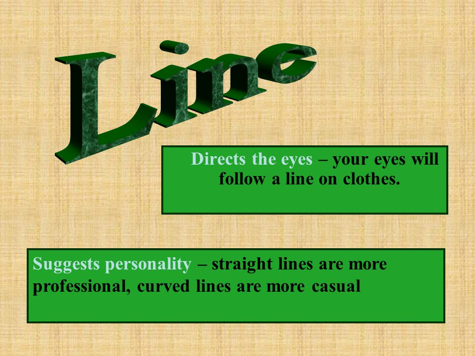Line Directs the eyes – your eyes will follow a line on clothes.