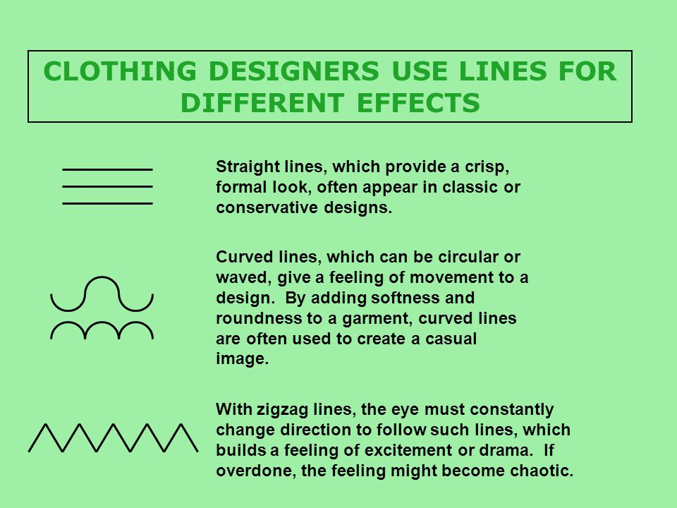 CLOTHING DESIGNERS USE LINES FOR DIFFERENT EFFECTS