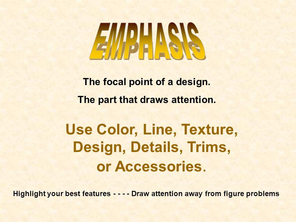 EMPHASIS Use Color, Line, Texture, Design, Details, Trims,