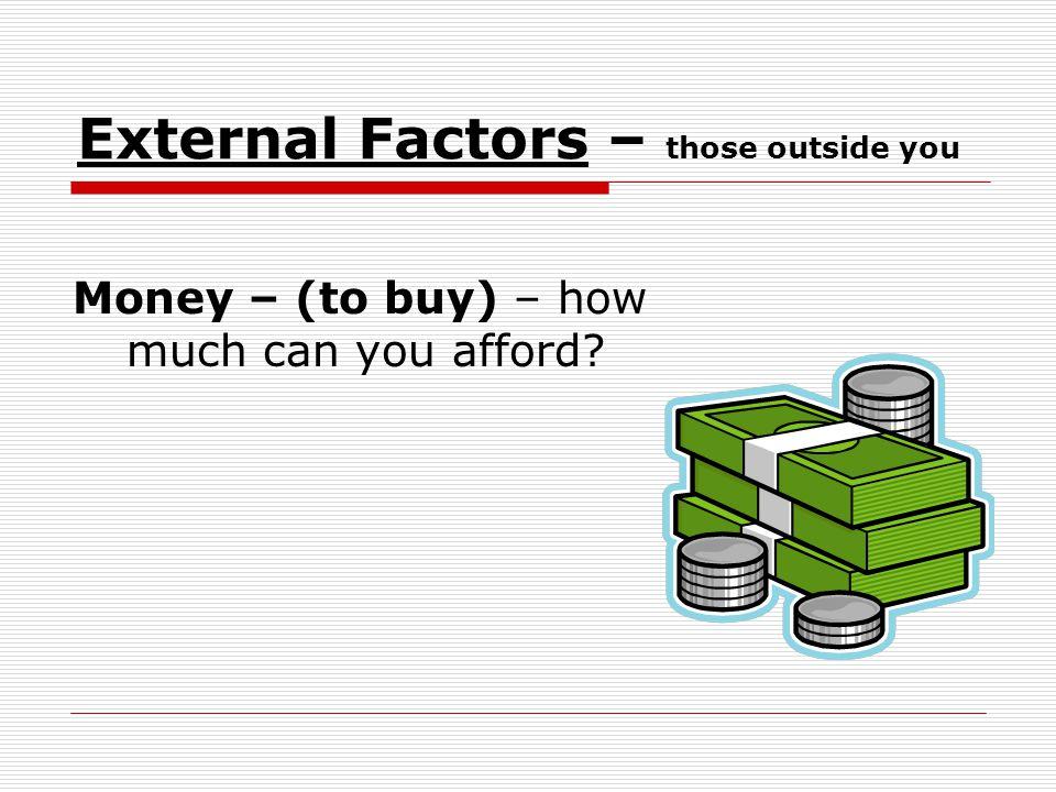 External Factors – those outside you