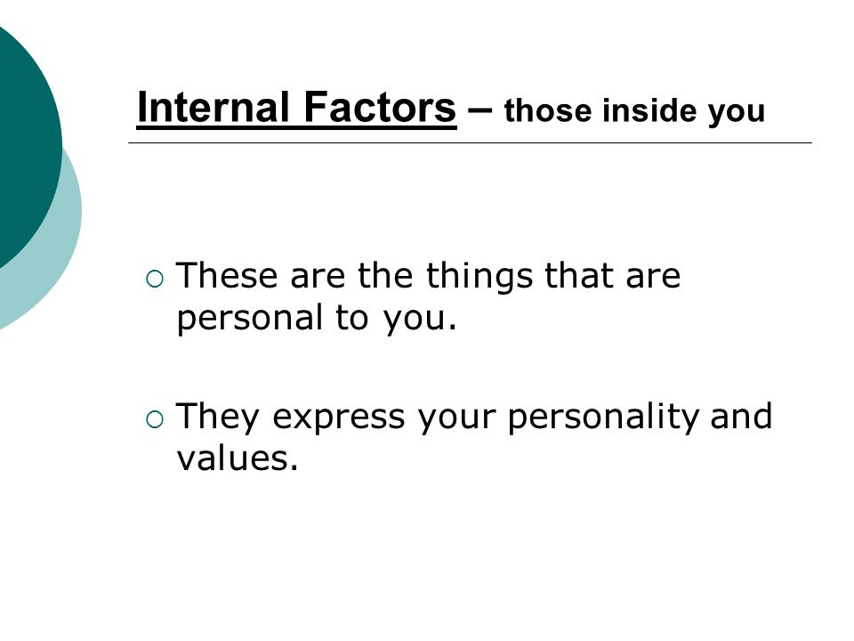 Internal Factors – those inside you