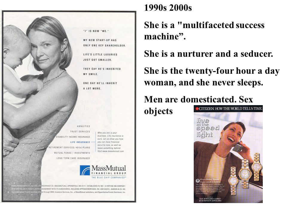 1990s 2000s She is a multifaceted success machine . She is a nurturer and a seducer.