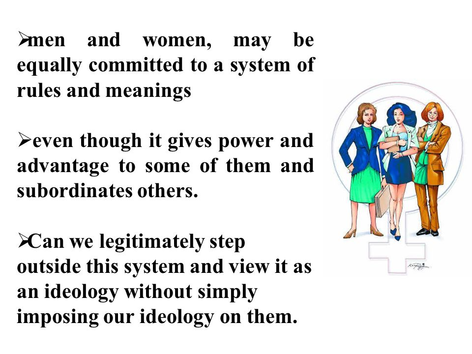 men and women, may be equally committed to a system of rules and meanings