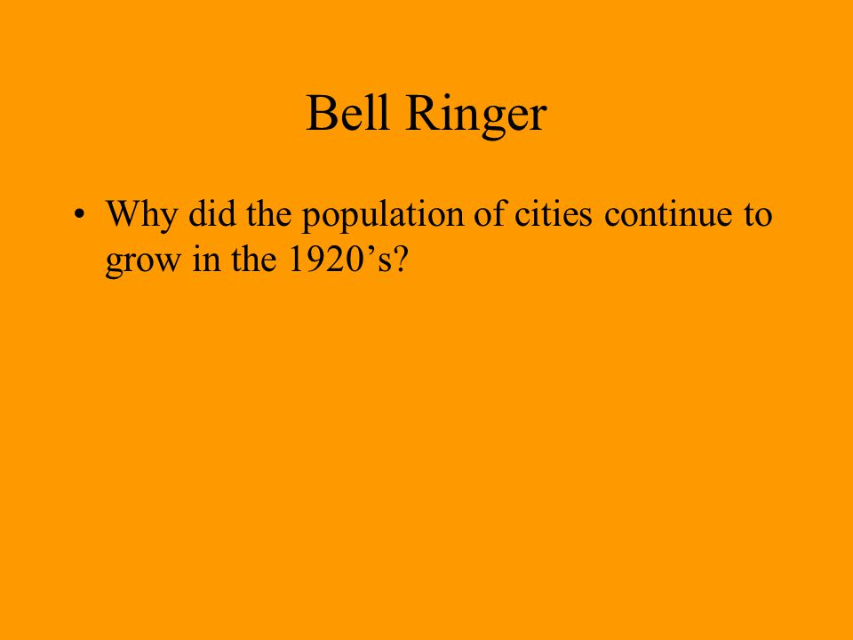 Bell Ringer Why did the population of cities continue to grow in the 1920's