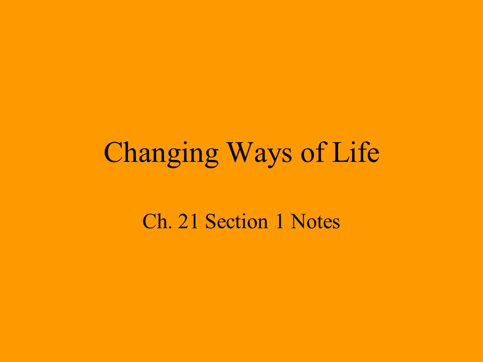 Changing Ways of Life Ch. 21 Section 1 Notes