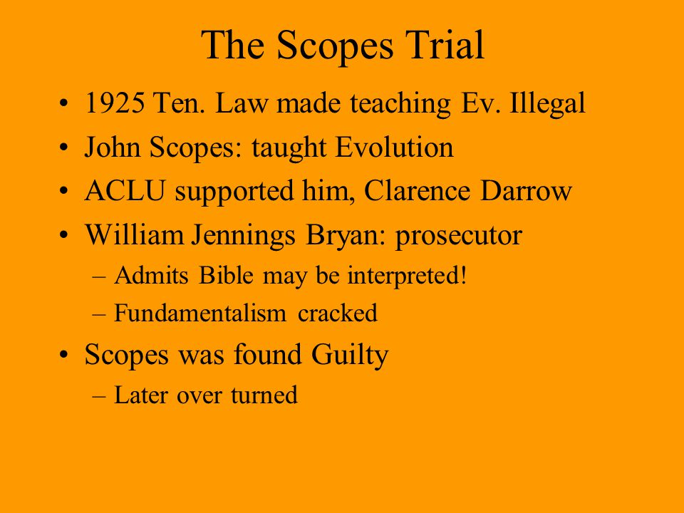 The Scopes Trial 1925 Ten. Law made teaching Ev. Illegal