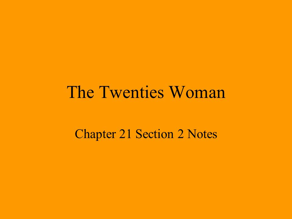 The Twenties Woman Chapter 21 Section 2 Notes