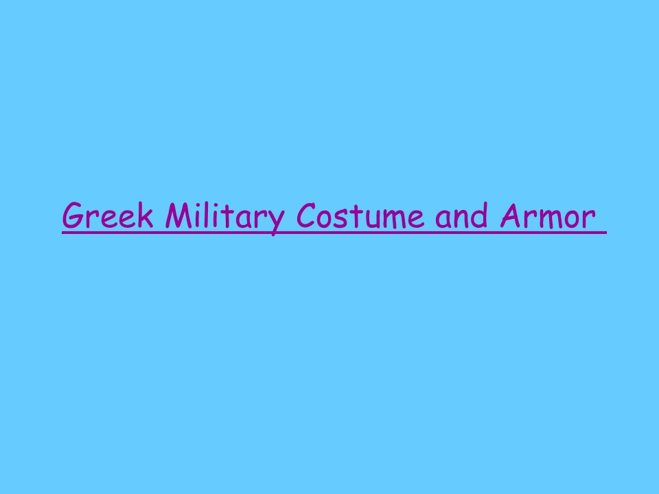Greek Military Costume and Armor