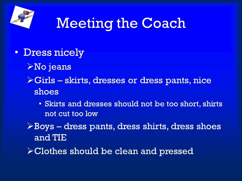 Meeting the Coach Dress nicely No jeans