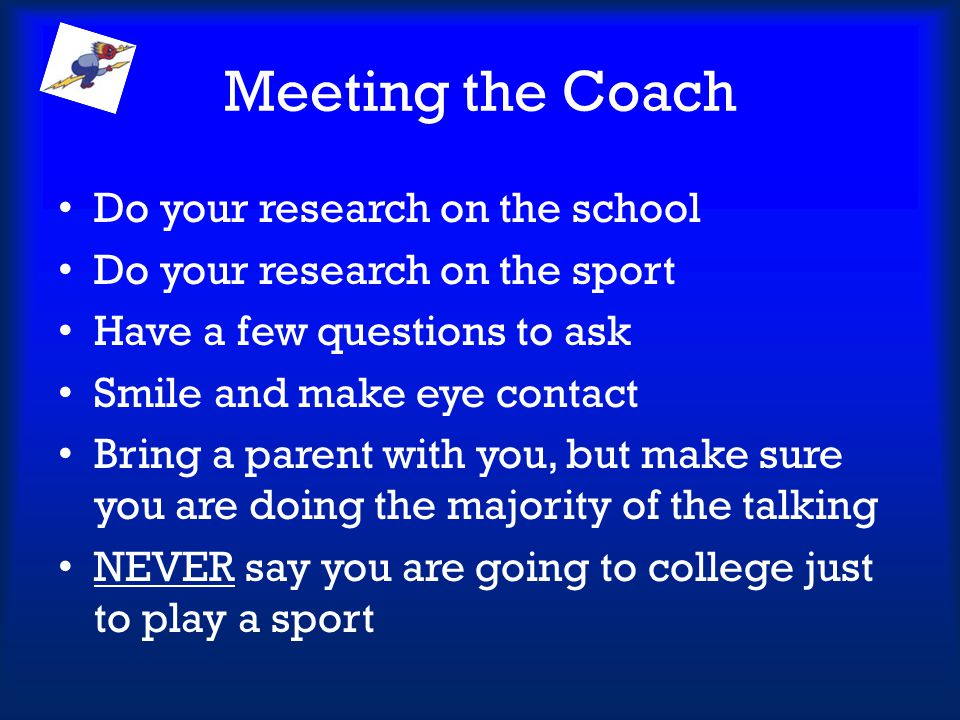 Meeting the Coach Do your research on the school
