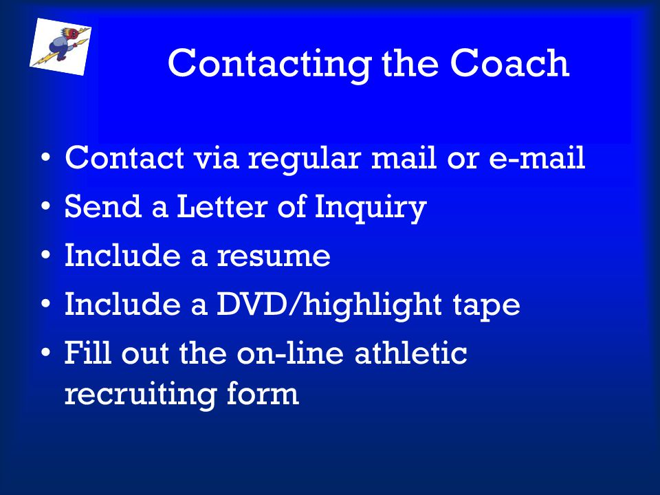 Contacting the Coach Contact via regular mail or e-mail