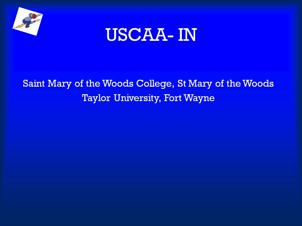 USCAA- IN Saint Mary of the Woods College, St Mary of the Woods Taylor University, Fort Wayne