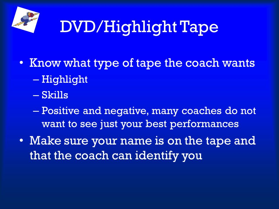 DVD/Highlight Tape Know what type of tape the coach wants