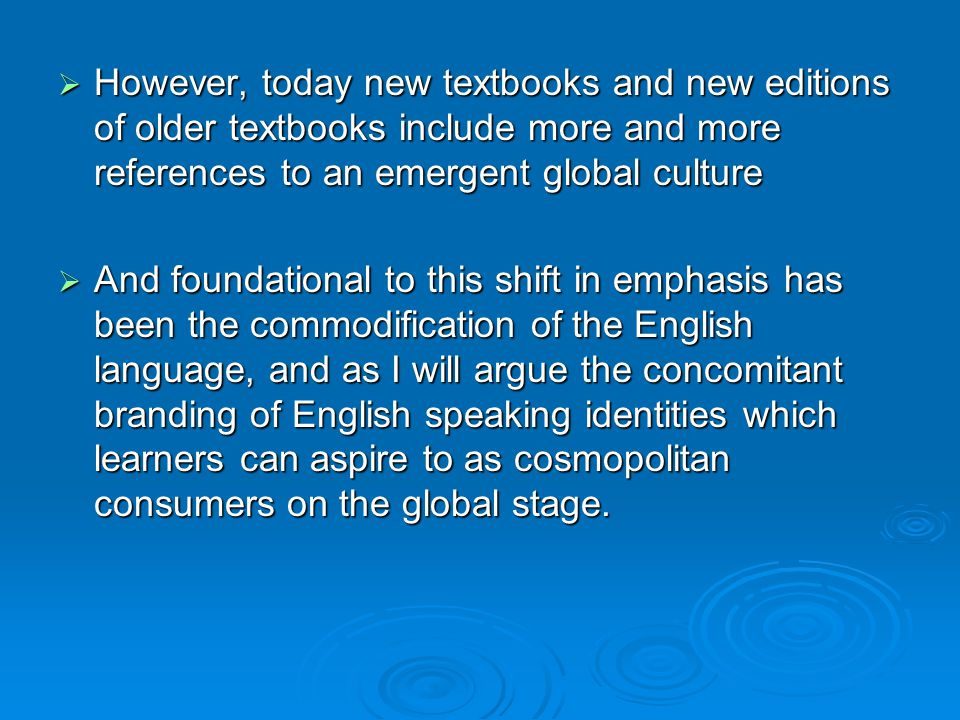 However, today new textbooks and new editions of older textbooks include more and more references to an emergent global culture