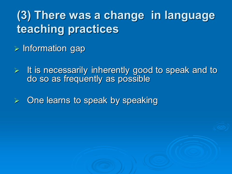 (3) There was a change in language teaching practices