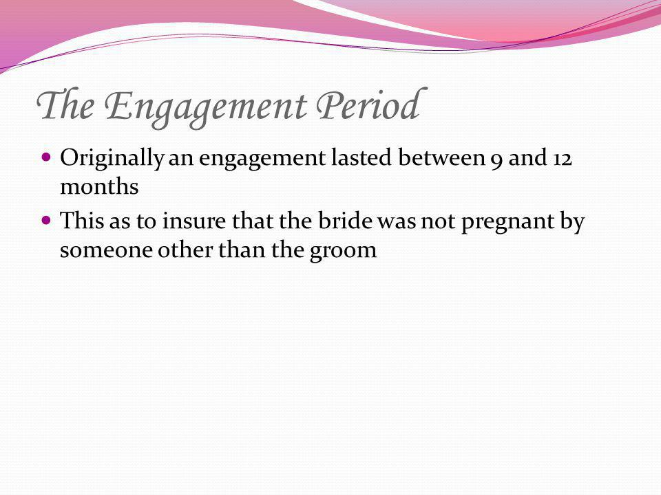The Engagement Period Originally an engagement lasted between 9 and 12 months.