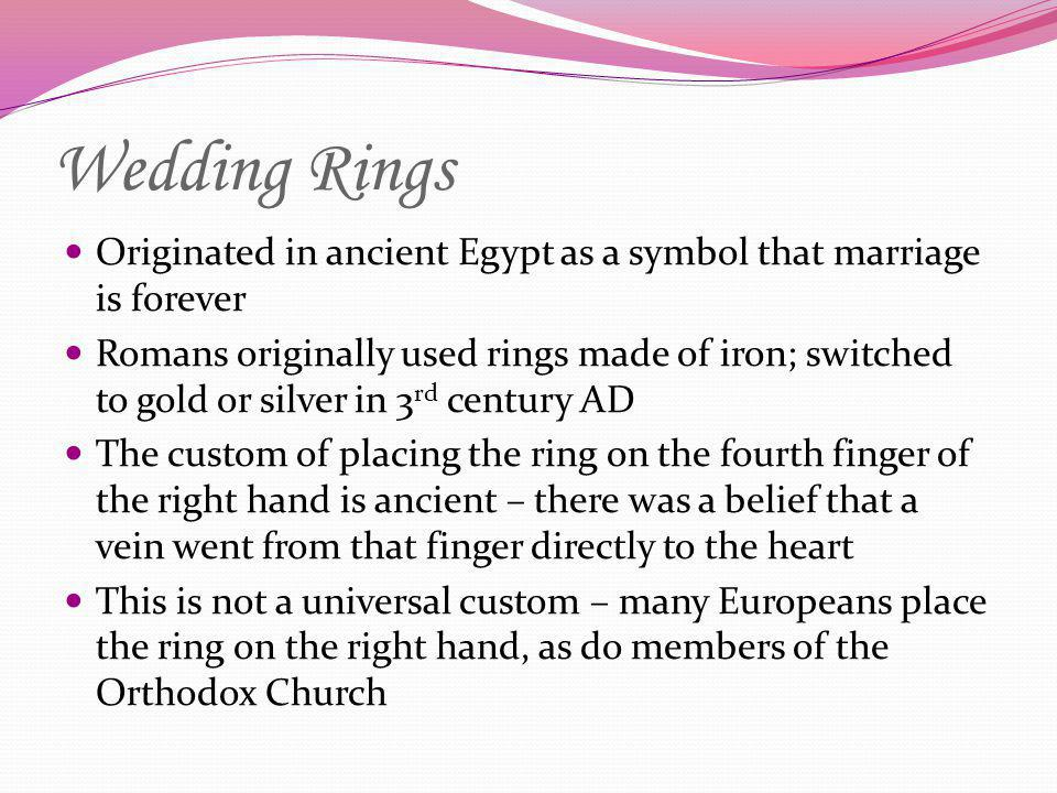 Wedding Rings Originated in ancient Egypt as a symbol that marriage is forever.