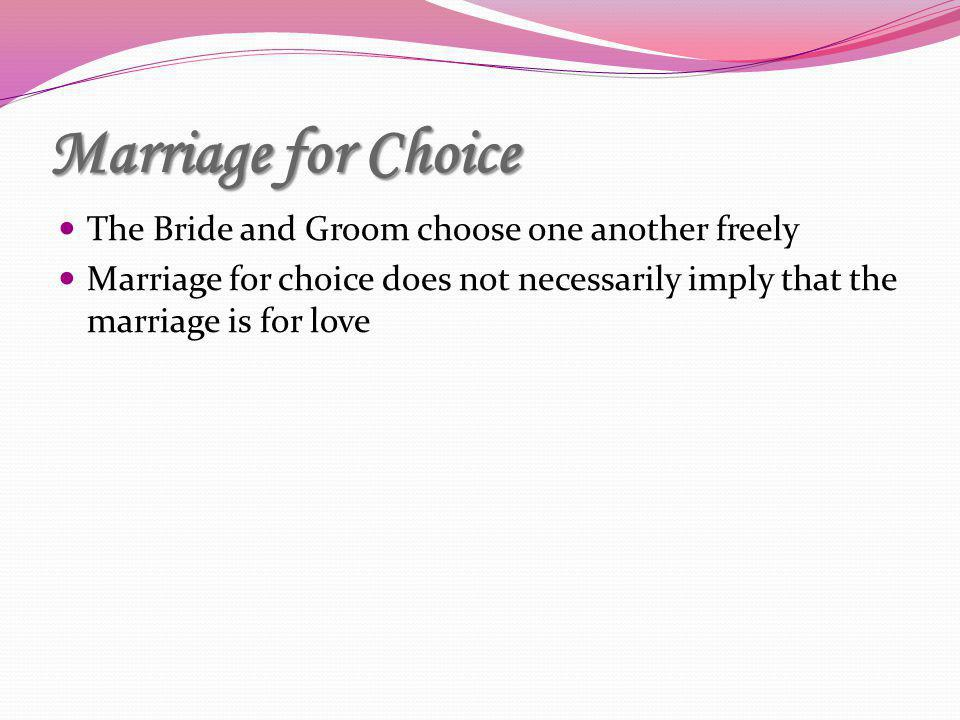 Marriage for Choice The Bride and Groom choose one another freely
