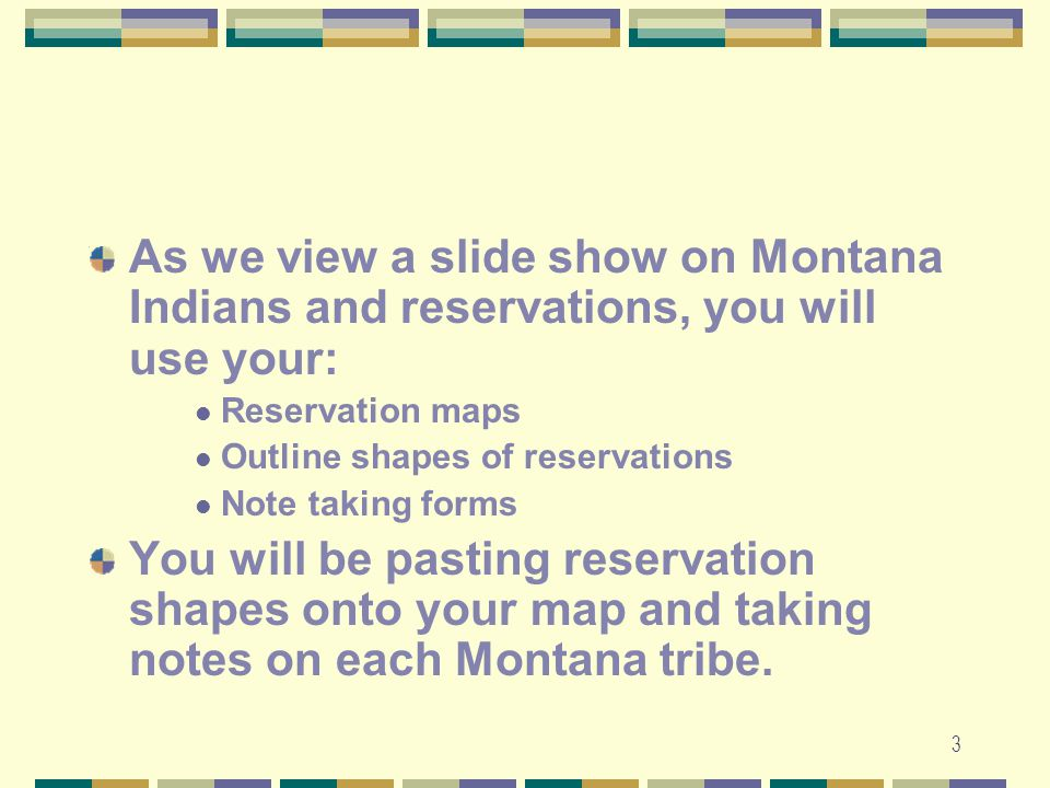As we view a slide show on Montana Indians and reservations, you will use your: