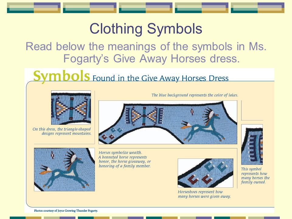 Clothing Symbols Read below the meanings of the symbols in Ms. Fogarty's Give Away Horses dress.