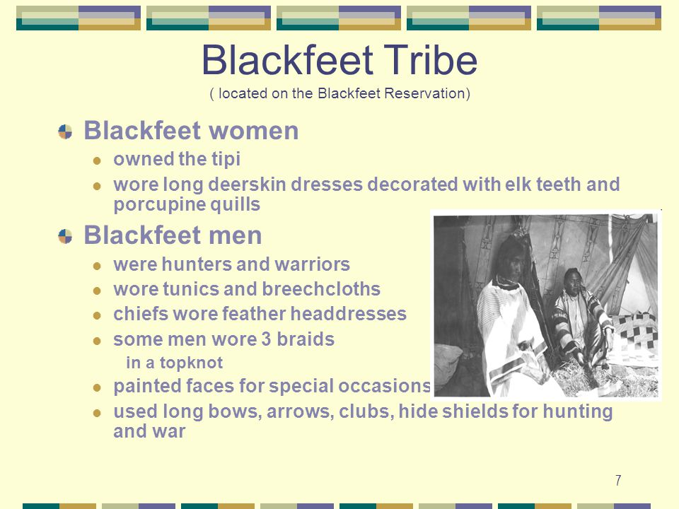 Blackfeet Tribe ( located on the Blackfeet Reservation)