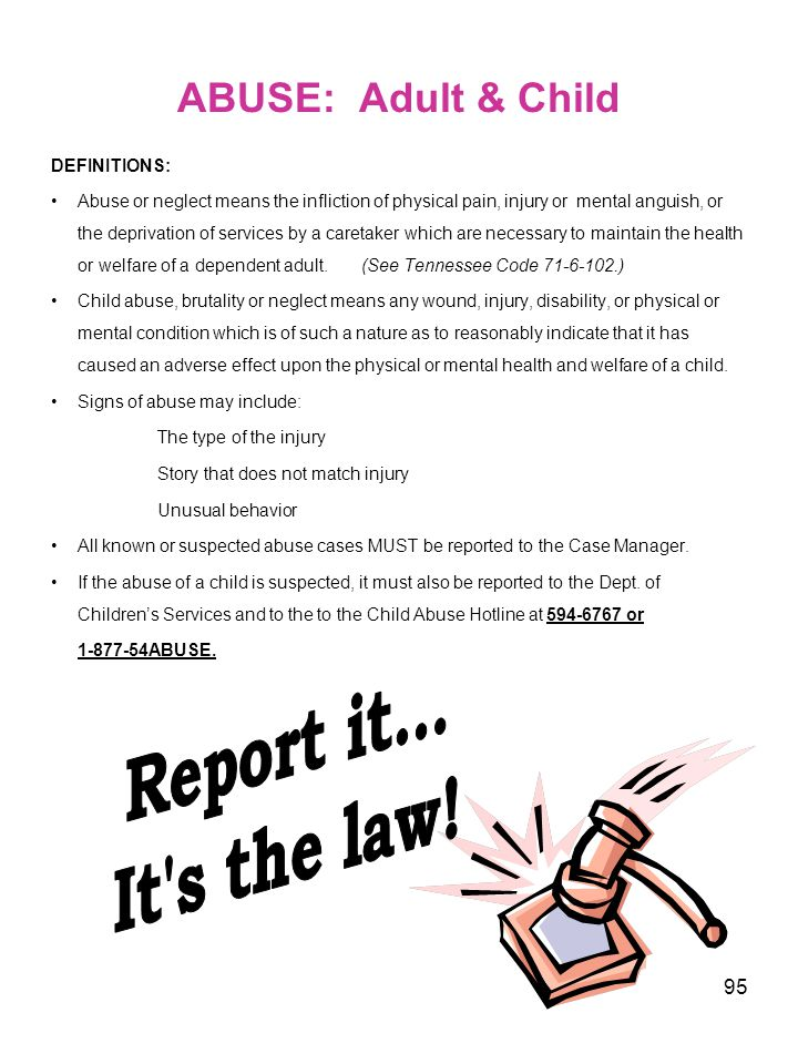 Report it... It s the law! ABUSE: Adult & Child DEFINITIONS: