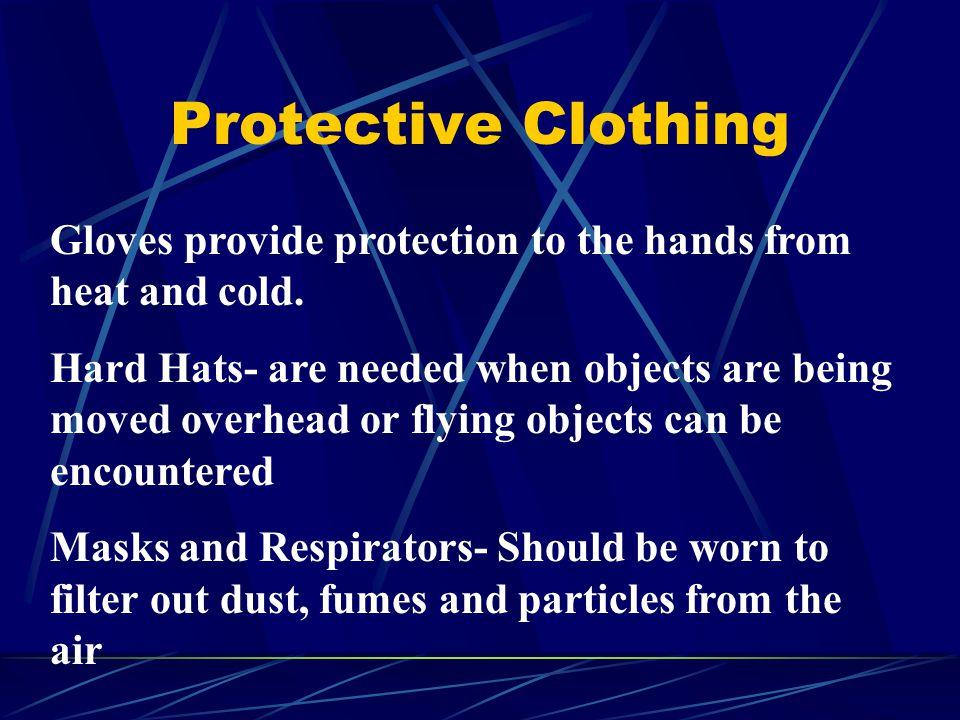 Protective Clothing Gloves provide protection to the hands from heat and cold.