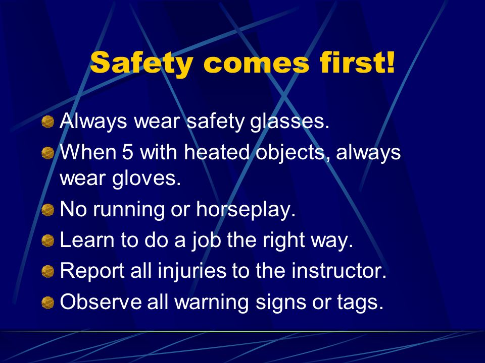Safety comes first! Always wear safety glasses.