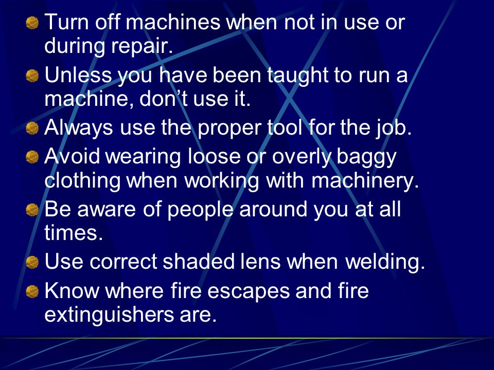 Turn off machines when not in use or during repair.