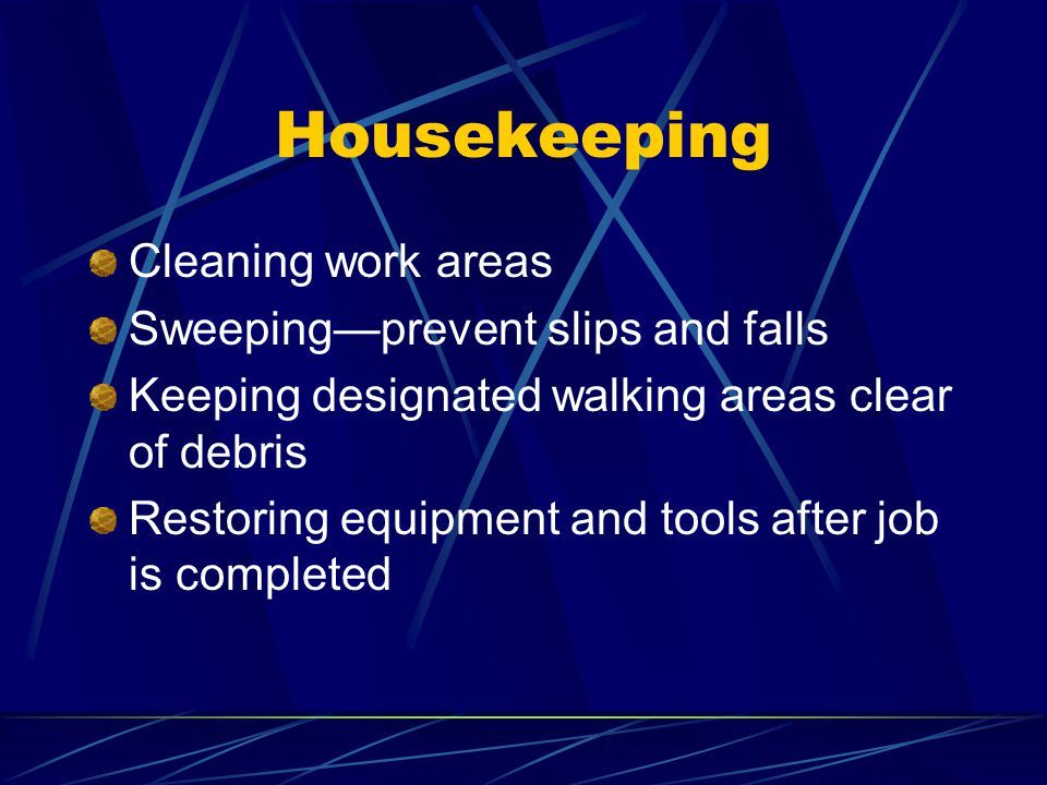 Housekeeping Cleaning work areas Sweeping—prevent slips and falls