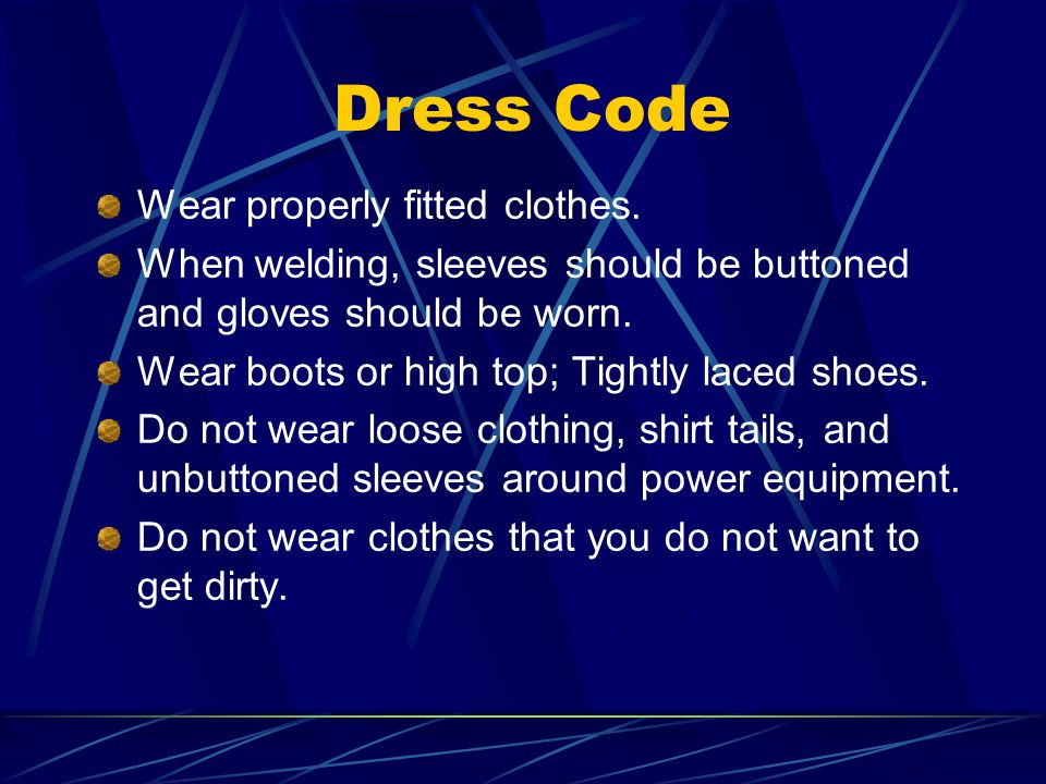 Dress Code Wear properly fitted clothes.