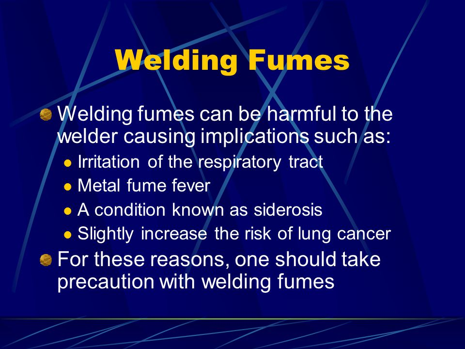 Welding Fumes Welding fumes can be harmful to the welder causing implications such as: Irritation of the respiratory tract.