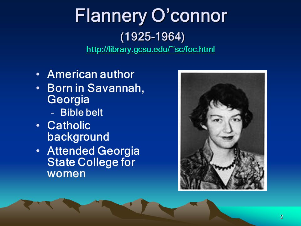 Flannery O'connor (1925-1964) http://library.gcsu.edu/~sc/foc.html