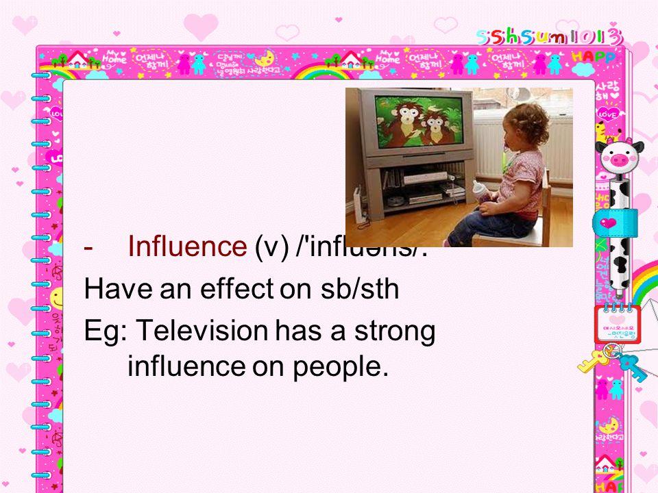 Influence (v) / influəns/:
