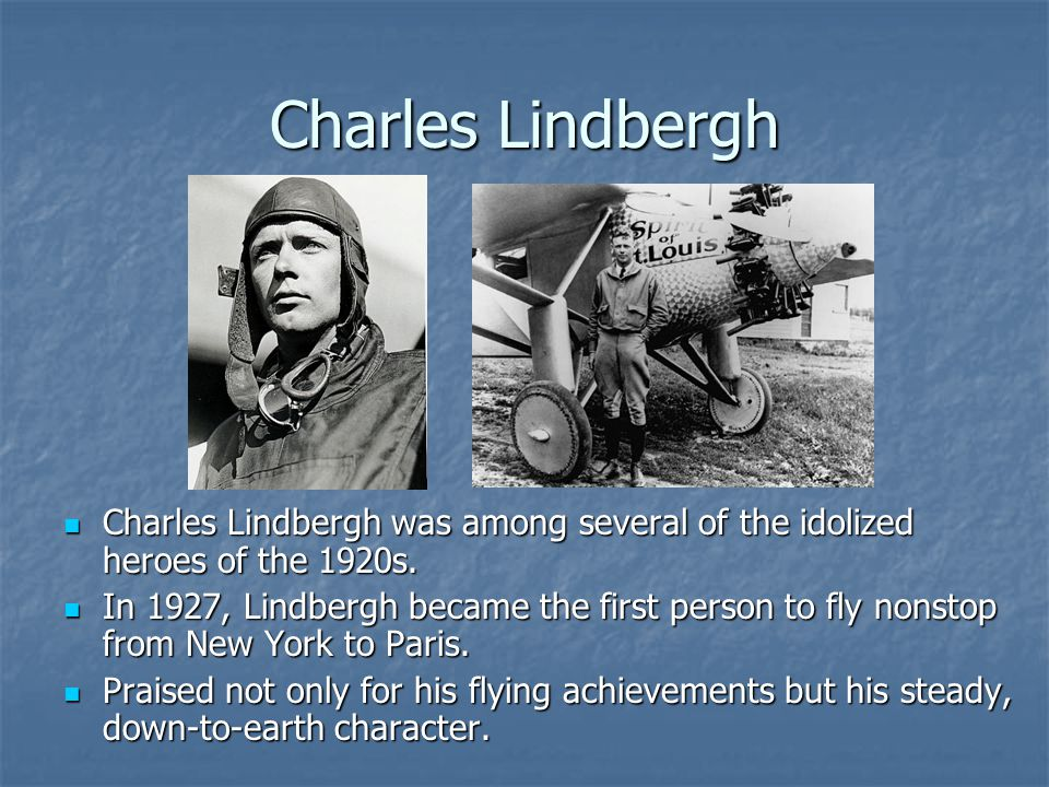 Charles Lindbergh Charles Lindbergh was among several of the idolized heroes of the 1920s.