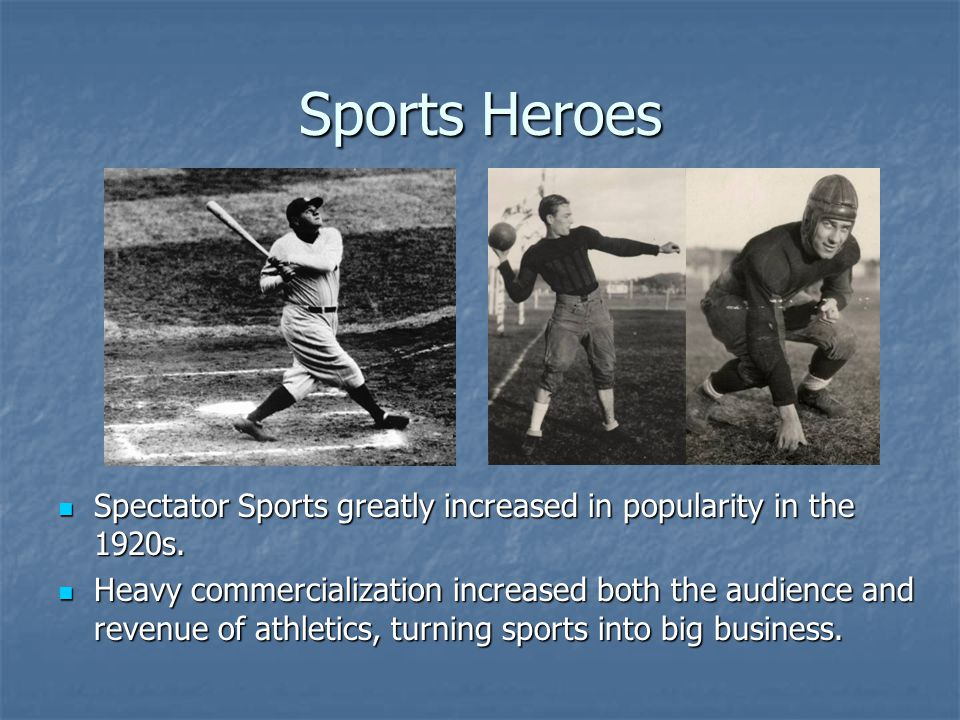 Sports Heroes Spectator Sports greatly increased in popularity in the 1920s.
