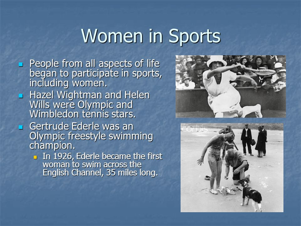 Women in Sports People from all aspects of life began to participate in sports, including women.