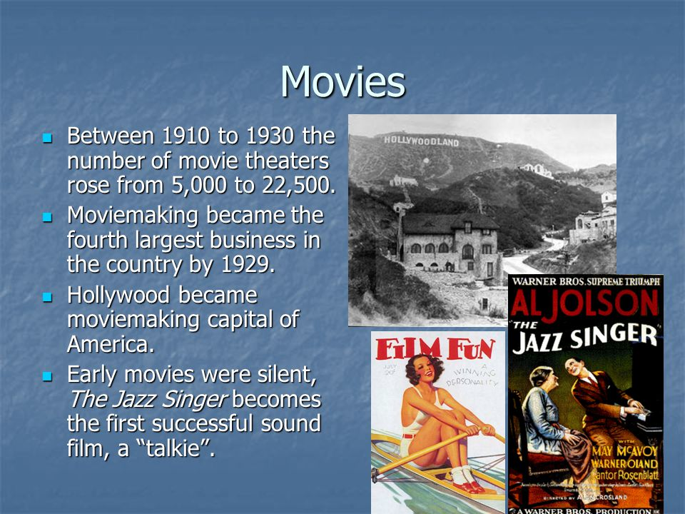 Movies Between 1910 to 1930 the number of movie theaters rose from 5,000 to 22,500.