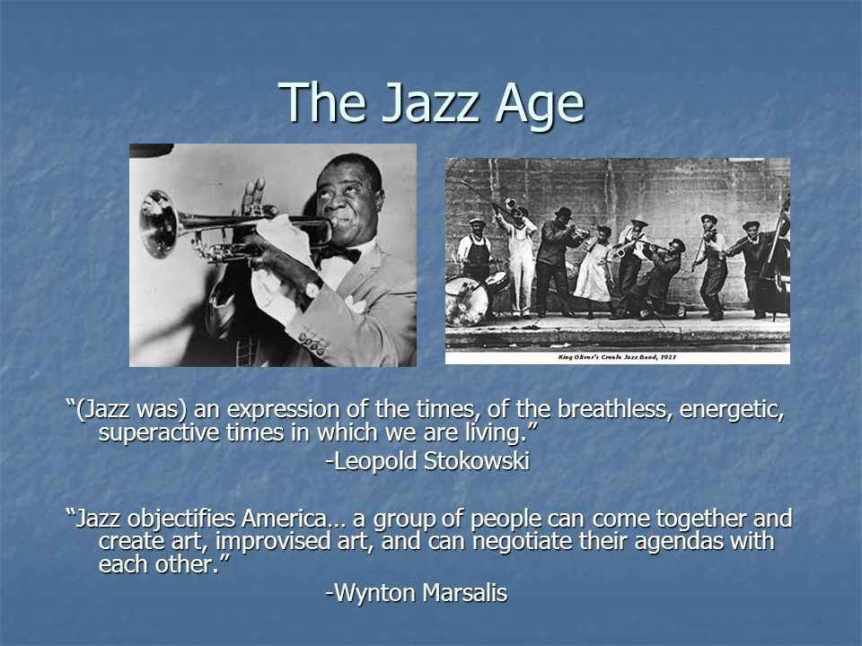 The Jazz Age (Jazz was) an expression of the times, of the breathless, energetic, superactive times in which we are living.