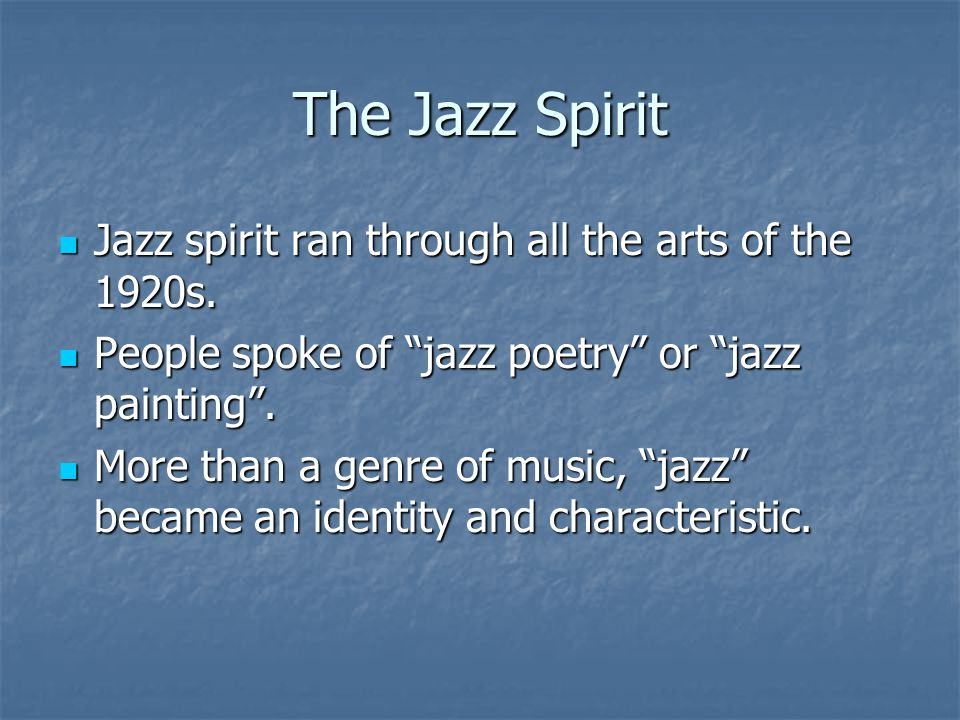 The Jazz Spirit Jazz spirit ran through all the arts of the 1920s.