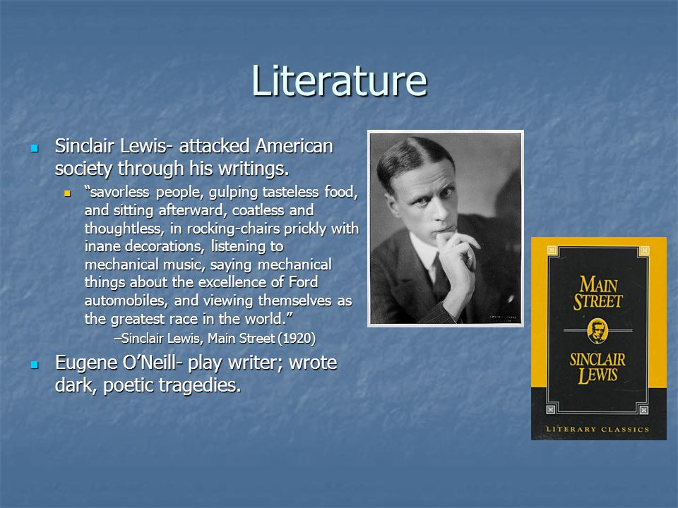 Literature Sinclair Lewis- attacked American society through his writings.