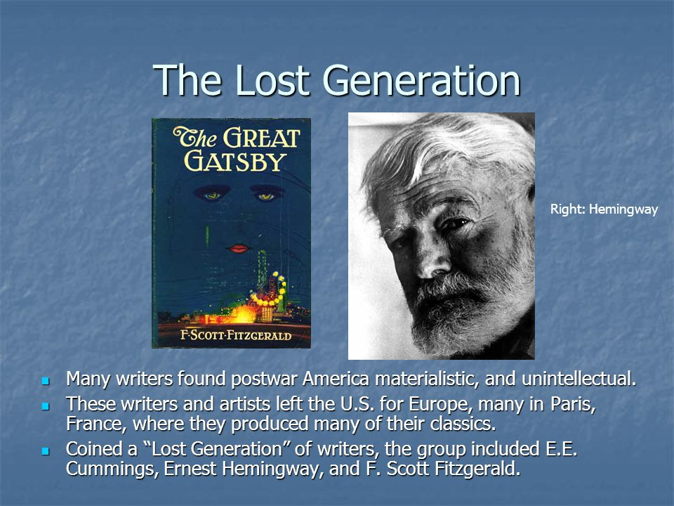 The Lost Generation Right: Hemingway. Many writers found postwar America materialistic, and unintellectual.