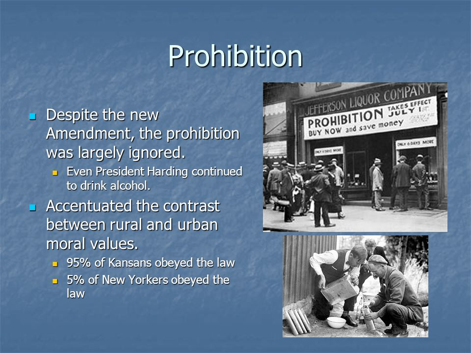 Prohibition Despite the new Amendment, the prohibition was largely ignored. Even President Harding continued to drink alcohol.