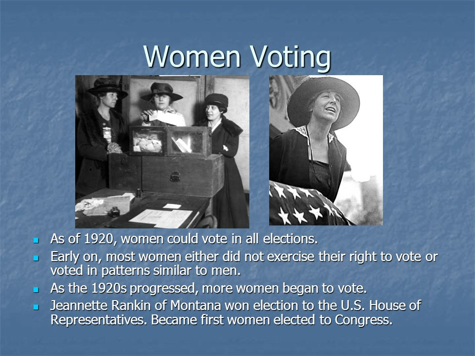 Women Voting As of 1920, women could vote in all elections.