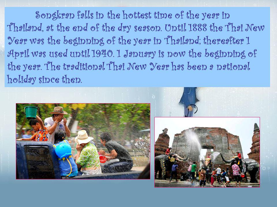 Songkran falls in the hottest time of the year in Thailand, at the end of the dry season.