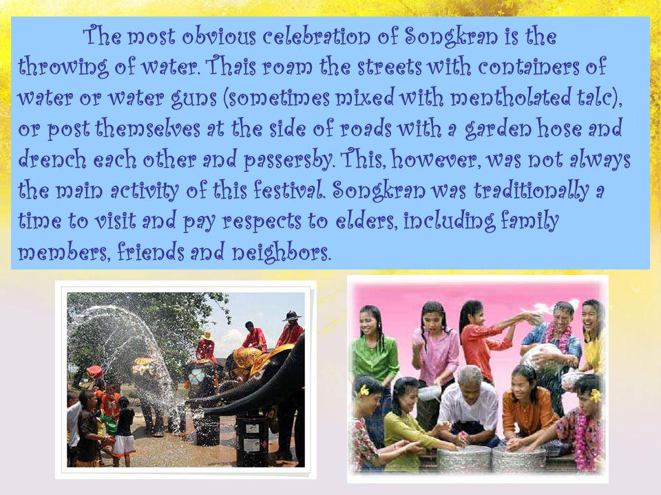 The most obvious celebration of Songkran is the throwing of water